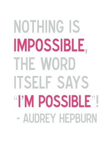 everything is possible!!: Wise Women, Remember This, Audrey Hepburn Quotes, Breakfast At Tiffany, So True, Audreyhepburn, Favorite Quotes, Weights Loss, Smart Women