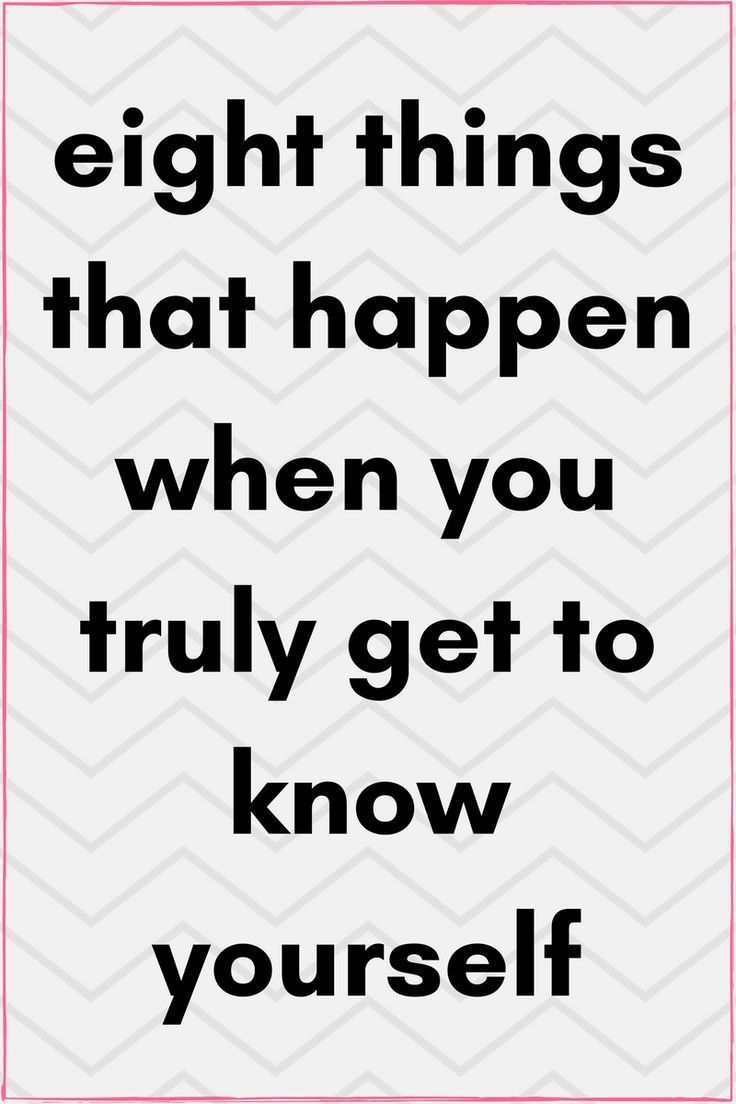 Eight Things That Happen When You Really Get To Know Yourself Blush Getting To Know You Know Yourself Quotes Knowing You
