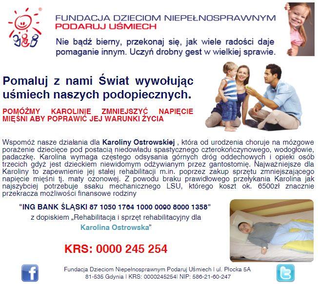 http://www.podarujusmiech.org/pl/podopieczni/494-karolina-ostrowska-potrzebuje-rehabilitacji-i-specjalistycznego-sprztu-rehabilitacyjnego.html