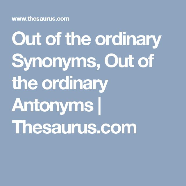 Out of the ordinary Synonyms, Out of the ordinary Antonyms | Thesaurus.com