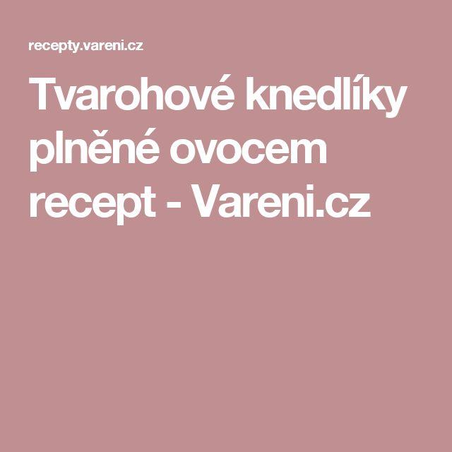 Tvarohové knedlíky plněné ovocem recept - Vareni.cz