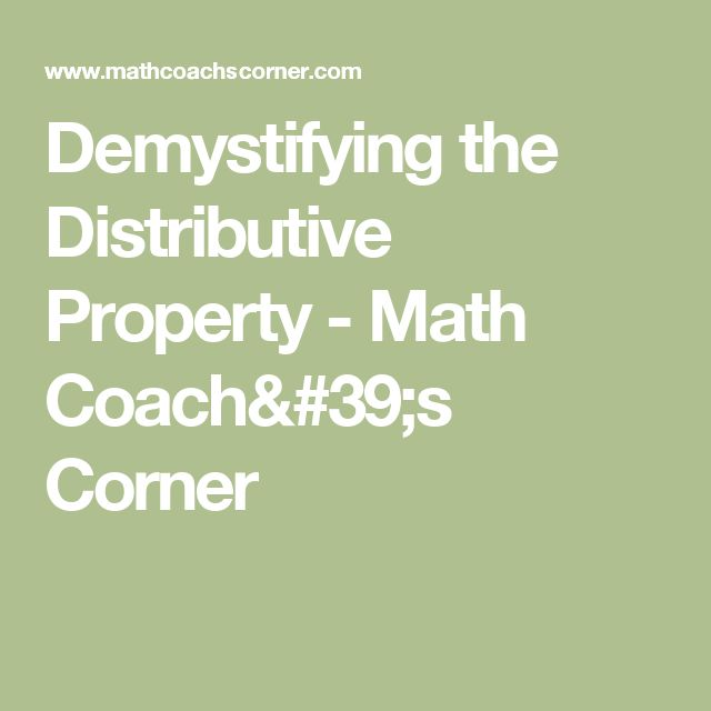 Demystifying the Distributive Property - Math Coach's Corner