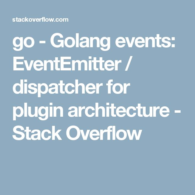 go - Golang events: EventEmitter / dispatcher for plugin architecture - Stack Overflow