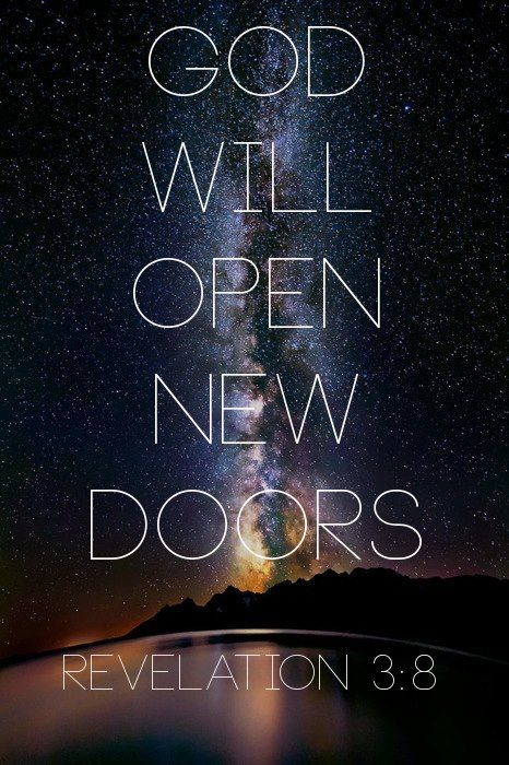"""I know all the things you do, and I have opened a door for you that no one can close"" Revelation 3:8, NLT"
