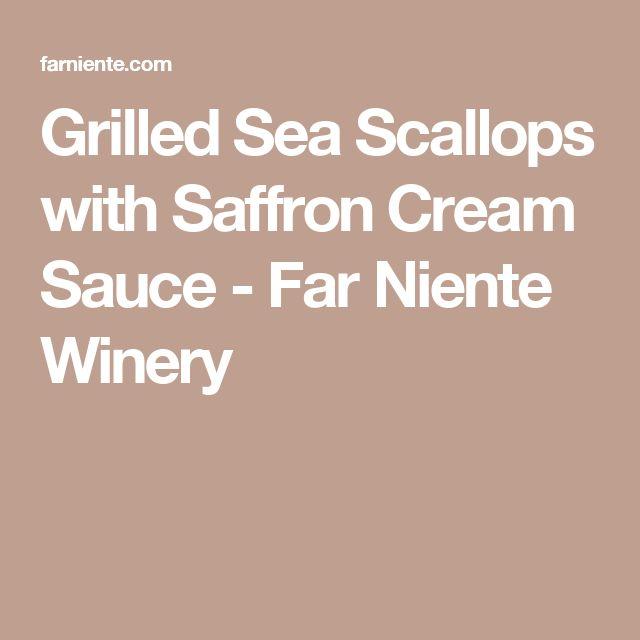 Grilled Sea Scallops with Saffron Cream Sauce - Far Niente Winery