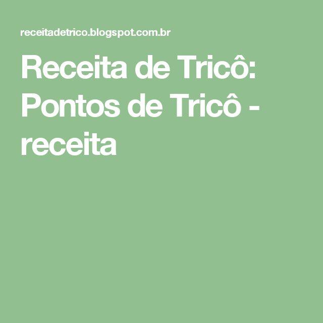 Receita de Tricô: Pontos de Tricô - receita