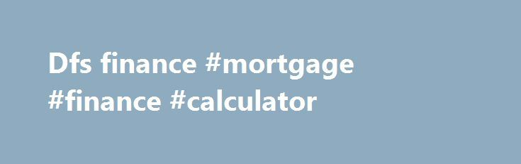 Dfs finance #mortgage #finance #calculator http://finance.nef2.com/dfs-finance-mortgage-finance-calculator/  #dfs finance # J.D. POWER High Satisfaction Scores May Boost Financing Portfolios By as Much as 6 Million RMB Per Dealer Annually, J.D. Power Finds Shanghai: 25 May 2016 — Improving dealer satisfaction could generate as much as 6 million RMB in additional financing per dealer annually, according to the J.D. Power 2016 China Dealer Financing Satisfaction (DFS) Study SM released today…
