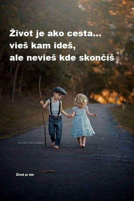 Život je ako cesta... vieš kam ideš, ale nevieš kde skončíš