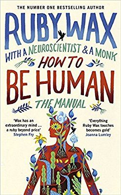 How to Be Human: The Manual: Amazon.co.uk: Ruby Wax: 9780241294727: Books