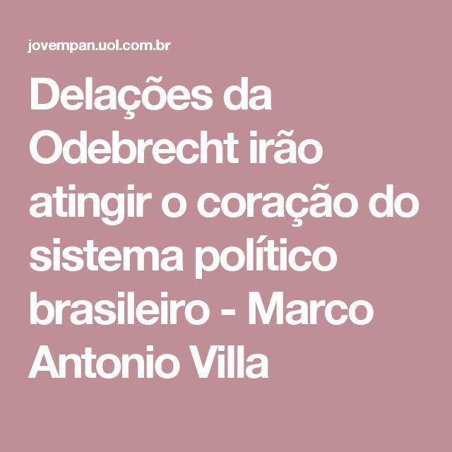 Delações da Odebrecht irão atingir o coração do sistema político brasileiro - Marco Antonio Villa