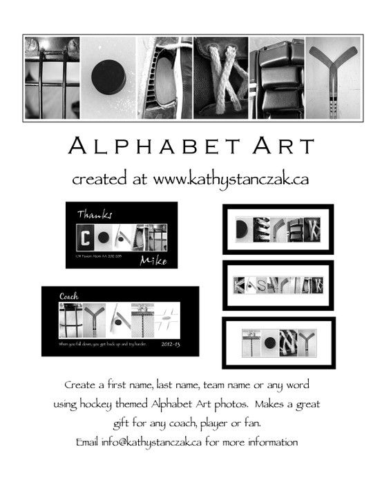 Create a first name, last name, team name or any word from Hockey themed Alphabet Art at www.kathystanczak.ca.  Great gift for any fan, player or coach.