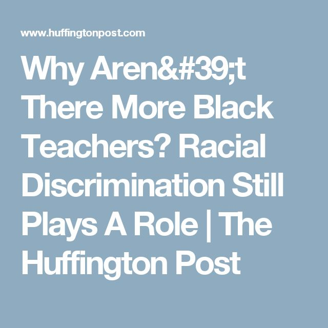 Why Aren't There More Black Teachers? Racial Discrimination Still Plays A Role   The Huffington Post