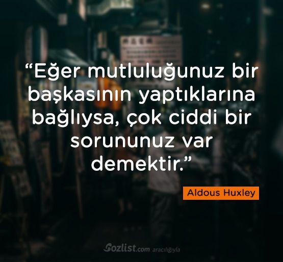 Eğer mutluluğunuz bir başkasının yaptıklarına bağlıysa… #aldous #huxley #sözleri #kitap #şair #yazar