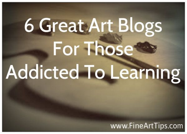 Helpful > 6 Art Blogs for Those Addicted to Learninghttp://www.finearttips.com/2014/05/6-great-art-blogs-for-those-addicted-to-learning/