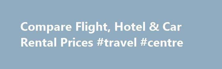 Compare Flight, Hotel & Car Rental Prices #travel #centre http://travel.remmont.com/compare-flight-hotel-car-rental-prices-travel-centre/  #travel cheap tickets # Vacation Ideas Tripbase is simple. You tell us what you want from a vacation and we tell you where to travel . If you're looking for nightlife and shopping we might recommend Las Vegas or Milan. If nature's your thing then we could suggest a cruise to the Galapagos Islands or […]The post Compare Flight, Hotel & Car Rental Prices…