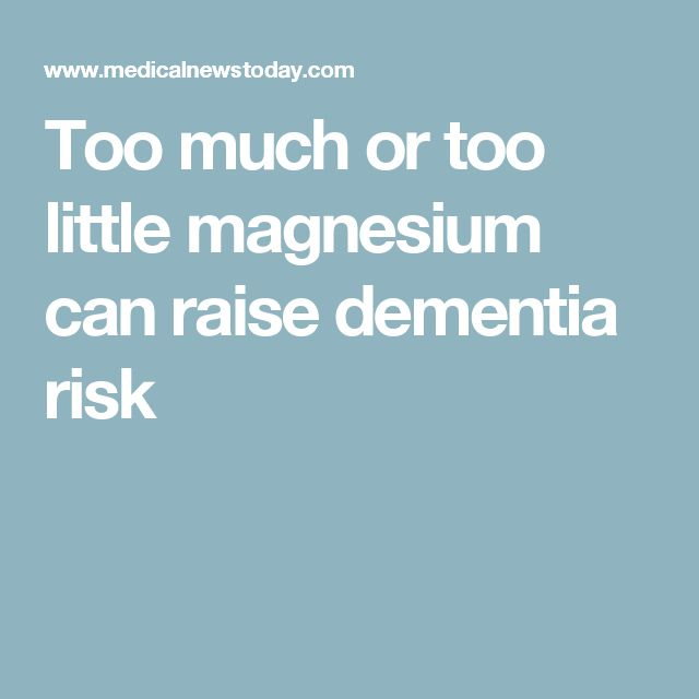 Too much or too little magnesium can raise dementia risk