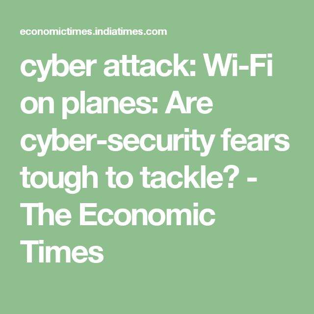 cyber attack: Wi-Fi on planes: Are cyber-security fears tough to tackle? - The Economic Times