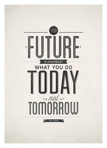 The Future Is Created By What You Do Today Not Tomorrow Quotes Quote Words  Word Sayings Saying Inspirational Saying Inspirational Quote Wisdom Love