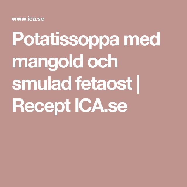 Potatissoppa med mangold och smulad fetaost | Recept ICA.se