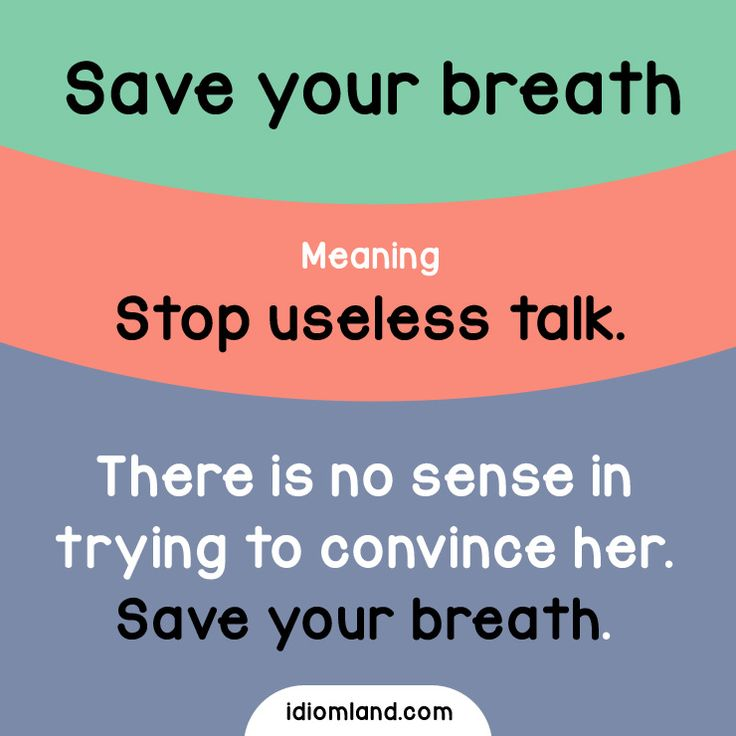 Idiom of the day: Save your breath. Meaning: Stop useless talk. #idiom #idioms #english #learnenglish #breath