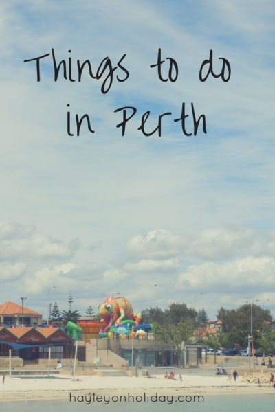 Things to Do in Perth, Western Australia | Hayley on Holiday