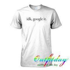 idk google it T Shirt
