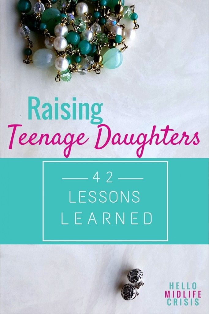 Raising Teenage Daughters: 42 Lessons Learned http://hellomidlifecrisis.com/raising-teenage-daughters-42-lessons-learned #parenting #teens #mom