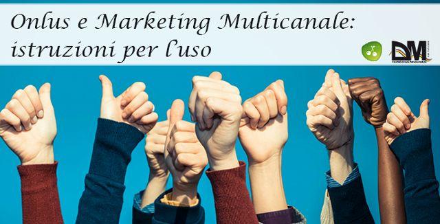 Onlus e Marketing Multicanale: istruzioni per l'uso