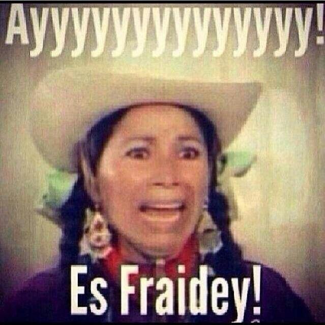 Ayyyy! Es Fraidey!! La India Maria