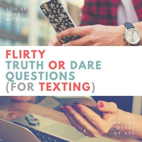 81 Flirty Truth or Dare Questions to Ask Your Crush (Over Text