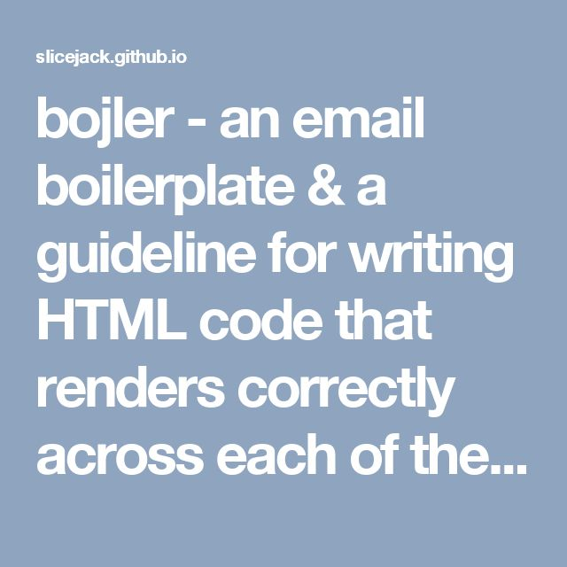 bojler - an email boilerplate & a guideline for writing HTML code that renders correctly across each of the most popular email clients.