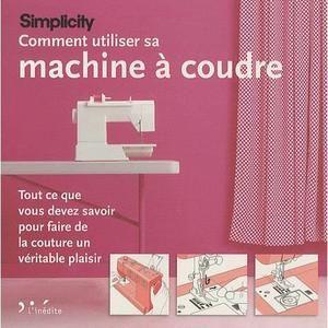 Comment utiliser sa machine à coudre Simplicity - Achat / Vente livre Marie Clayton L'Inédite Parution 06/10/2011 pas cher - Cdiscount