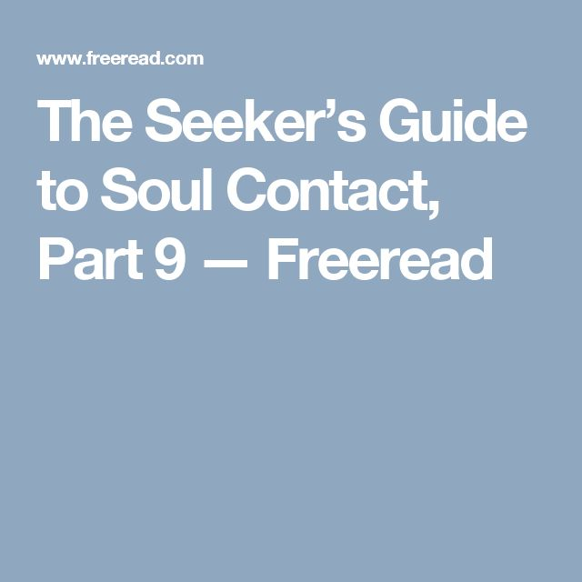 The Seeker's Guide to Soul Contact, Part 9 — Freeread