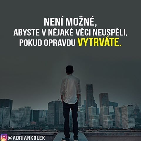 Není možné, abyste v nějaké věci neuspěli, pokud opravdu vytrváte.  #motivace #uspech #motivacia #adriankolek #business244 #czech #slovak #czechgirl #czechboy #slovakgirl #lifequotes #dream #success #goals #business #possible
