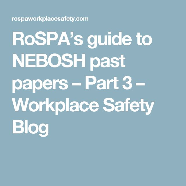 RoSPA's guide to NEBOSH past papers – Part 3 – Workplace Safety Blog