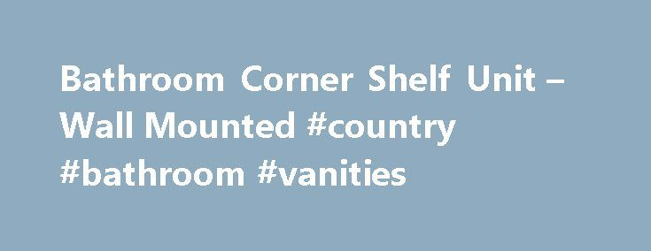 Bathroom Corner Shelf Unit – Wall Mounted #country #bathroom #vanities http://bathroom.nef2.com/2017/05/02/bathroom-corner-shelf-unit-wall-mounted-country-bathroom-vanities/  #bathroom corner shelf Bathroom Corner Shelf Unit – Wall Mounted 487562 Rated 2.3 out of 5 by 11 reviewers. Rated 4 out of 5 by Paul As expected I like this product, but you need to be practical to fit…  Read more
