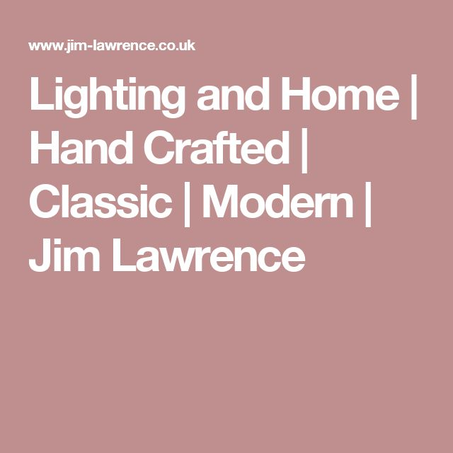 Lighting and Home | Hand Crafted | Classic | Modern | Jim Lawrence