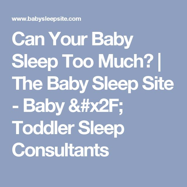 Can Your Baby Sleep Too Much? | The Baby Sleep Site - Baby / Toddler Sleep Consultants
