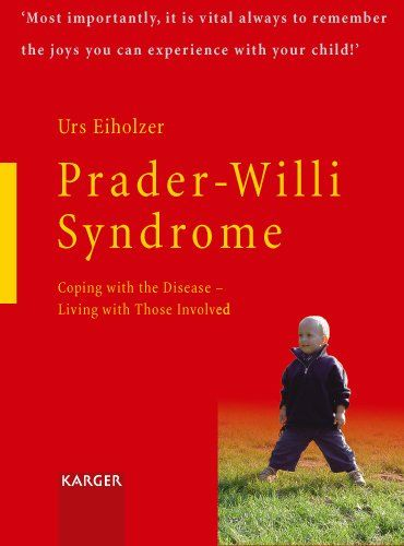 Prader-willi Syndrome: Coping With the Disease - Living With Those Involved