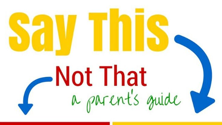 Say This, Not That: A Positive Parenting's Guide