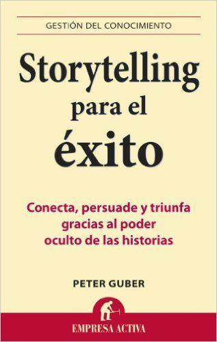 Storytelling para el éxito: Conecta, persuade y triunfa gracias al poder oculto de las historias Gestión del conocimiento: Amazon.es: Peter Guber, Daniel Menezo García: Libros