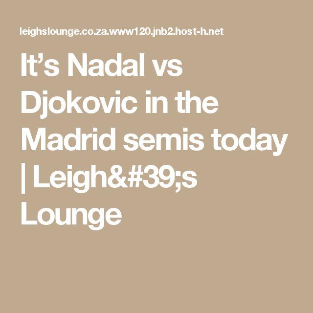 It's Nadal vs Djokovic in the Madrid semis today | Leigh's Lounge