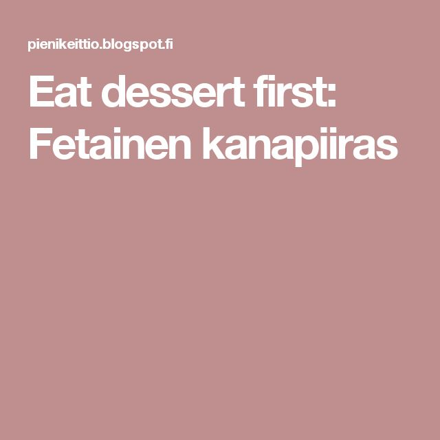 Eat dessert first: Fetainen kanapiiras