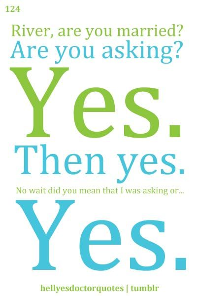 Yes. Definitely yes.: Doctors And Rivers, Dr. Who And The Big Bangs, The Doctors, Doctor Who Quotes, Doctors Riv, Doctors Quotes, Rivers Songs, River Songs, Doctors Who Quotes Rivers