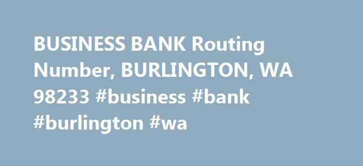 BUSINESS BANK Routing Number, BURLINGTON, WA 98233 #business #bank #burlington #wa http://ohio.remmont.com/business-bank-routing-number-burlington-wa-98233-business-bank-burlington-wa/  # BUSINESS BANK Routing Number, BURLINGTON, WA 98233 Assets and Liabilities (December 31, 2011) Dollar figures in thousands 26 Total employees (full-time equivalent) $88,688 Total assets $7,024 Cash and due from depository institutions $7,726 Securities $0 Federal funds sold & reverse repurchase agreements…