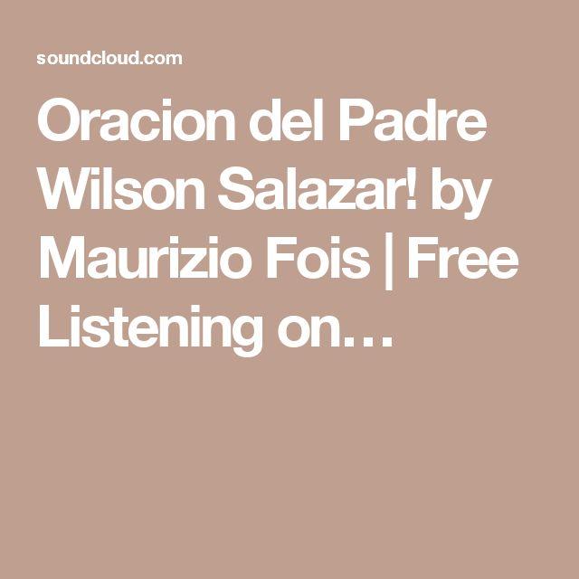 Oracion del Padre Wilson Salazar! by Maurizio Fois | Free Listening on…