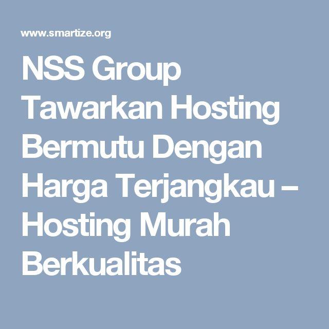 NSS Group Tawarkan Hosting Bermutu Dengan Harga Terjangkau – Hosting Murah Berkualitas