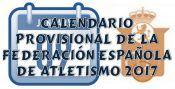 Calendario Provisional de la Federación Española de Atletismo 2017.