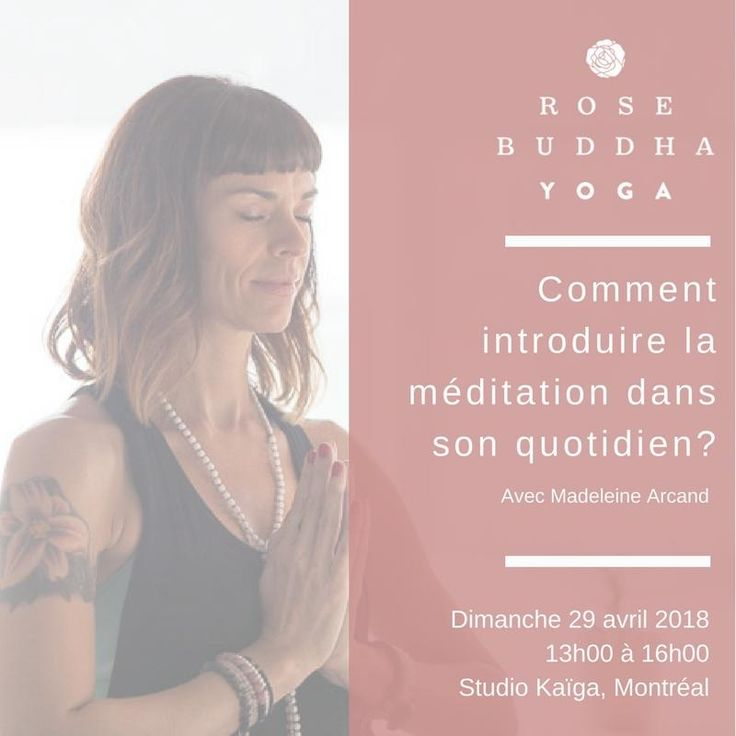 Seminar «How to introduce meditation in my everyday life ?»   With ROSE BUDDHA co-founder Madeleine Arcand. Sunday, April 29, 2018. Kaïga Studio, Montreal.