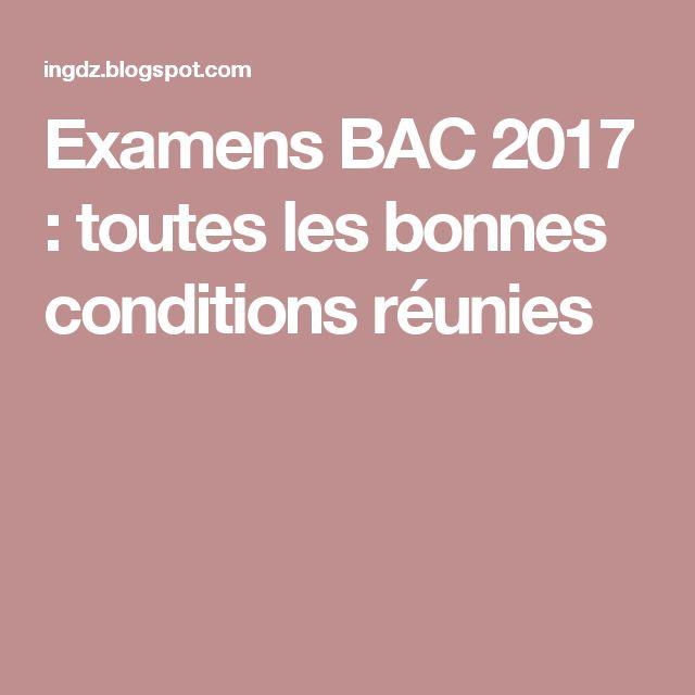 Examens BAC 2017 : toutes les bonnes conditions réunies